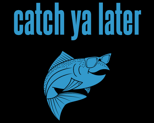 catch ya later fly fishing t shirts and cool fly fishing apparel